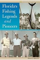 Florida's Fishing Legends and Pioneers ebook by