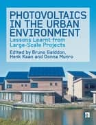 Photovoltaics in the Urban Environment ebook by Henk Kaan,Bruno Gaiddon,Donna Munro