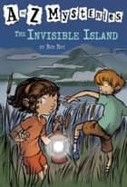 A to Z Mysteries: The Invisible Island ebook by Ron Roy, John Steven Gurney