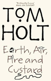 Earth, Air, Fire And Custard ebook by Tom Holt
