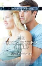 His Unexpected Child ebook by Josie Metcalfe