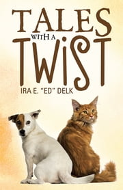 "Tales with a Twist ebook by Ira E. ""Ed"" Delk"
