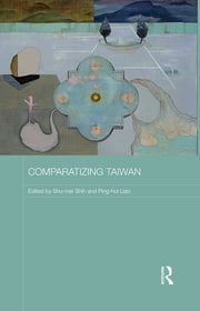 Comparatizing Taiwan ebook by Shu-mei Shih,Ping-hui Liao