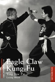 The Secrets of Eagle Claw Kung Fu - Ying Jow Pai ebook by Leung Shum
