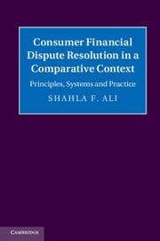 Consumer Financial Dispute Resolution in a Comparative Context: Principles, Systems and Practice ebook by Ali, Shahla F.