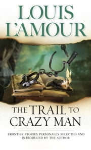 The Trail to Crazy Man ebook by Louis L'Amour
