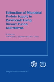Estimation of Microbial Protein Supply in Ruminants Using Urinary Purine Derivatives ebook by Harinder P.S. Makkar, X.B. Chen