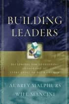 Building Leaders ebook by Aubrey Malphurs,Will Mancini