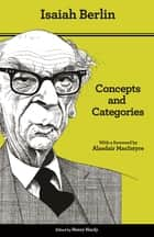 Concepts and Categories - Philosophical Essays - Second Edition ebook by Isaiah Berlin, Henry Hardy, Bernard Williams,...