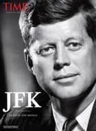 TIME JFK ebook by David Von Drehle, The Editors of TIME
