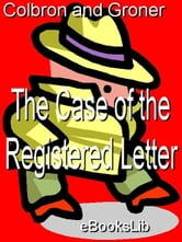 The Case of the Registered Letter ebook by Colbron, G. I.;Groner A.