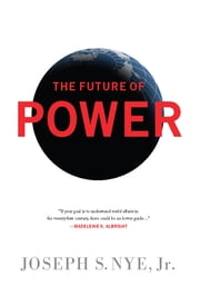 The Future of Power ebook by Joseph S. Nye, Jr.