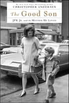 The Good Son - JFK Jr. and the Mother He Loved ebook by Christopher Andersen