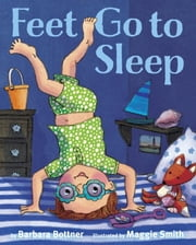 Feet, Go to Sleep ebook by Barbara Bottner,Maggie Smith