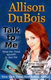 Talk to Me - What the Dead Whisper in Your Ear ebook by Allison DuBois