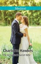 The Army Doc's Secret Wife ebook by Charlotte Hawkes