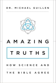 Amazing Truths - How Science and the Bible Agree ebook by Michael Guillen