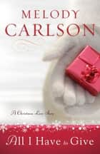 All I Have to Give - A Christmas Love Story ebook by Melody Carlson