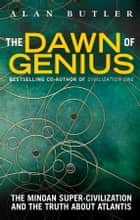The Dawn of Genius - The Minoan Super-Civilization and the Truth about Atlantis ebook by Alan Butler