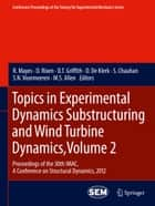 Topics in Experimental Dynamics Substructuring and Wind Turbine Dynamics, Volume 2 - Proceedings of the 30th IMAC, A Conference on Structural Dynamics, 2012 ebook by R. Mayes, D. Rixen, D.T. Griffith,...