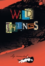 Wild Things ebook by Clay Carmichael