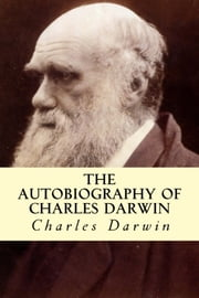 The Autobiography of Charles Darwin ebook by Charles Darwin