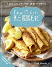 Low Carb is LEKKER ebook by Inè Reynierse