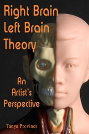 Right Brain Left Brain Theory: An Artist's View ebook by Tanya Provines