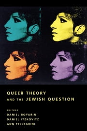 Queer Theory and the Jewish Question ebook by Daniel Boyarin,Daniel Itzkovitz,Ann Pellegrini