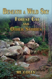 Beneath a Wild Sky: Forest Cat and Other Stories ebook by ML Coley