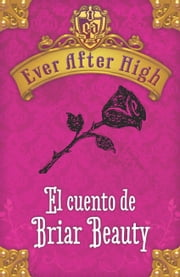 Ever After High. El cuento de Briar Beauty ebook by Shannon Hale