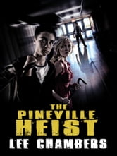 The Pineville Heist ebook by Lee Chambers