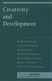 Creativity and Development ebook by R. Keith Sawyer,Vera John-Steiner,Seana Moran,David Henry Feldman,Howard Gardner,Jeanne Nakamura,Mihaly Csikszentmihalyi,Robert J. Sternberg