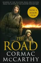 The Road - Winner of the Pulitzer Prize for Fiction ebook by Cormac McCarthy