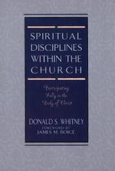 Spiritual Disciplines within the Church - Participating Fully in the Body of Christ ebook by Donald S. Whitney