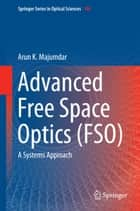 Advanced Free Space Optics (FSO) - A Systems Approach ebook by Arun K. Majumdar