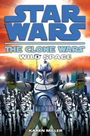 Wild Space: Star Wars (The Clone Wars) ebook by Karen Miller