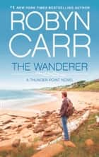 The Wanderer (Thunder Point, Book 1) ebook by Robyn Carr