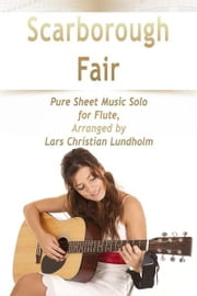 Scarborough Fair Pure Sheet Music Solo for Flute, Arranged by Lars Christian Lundholm ebook by Pure Sheet Music