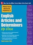 Practice Makes Perfect English Articles and Determiners Up Close ebook by Mark Lester