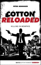 Cotton Reloaded - 49 - Killing in Memphis ebook by Peter Mennigen