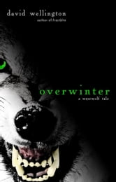 Overwinter - A Werewolf Tale ebook by David Wellington