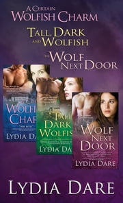 Lydia Dare Wolf Bundle - A Certain Wolfish Charm; Tall, Dark and Wolfish; and The Wolf Next Door ebook by Lydia Dare