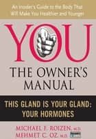 This Gland is Your Gland - Your Hormones ebook by Michael F. Roizen, Mehmet C. Oz, M.D.