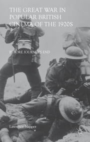 The Great War in Popular British Cinema of the 1920s - Before Journey's End ebook by Lawrence Napper