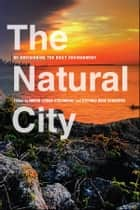 The Natural City ebook by Ingrid Leman Stefanovic,Stephen Bede Scharper