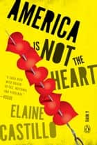 America Is Not the Heart - A Novel ebook by Elaine Castillo