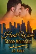 Heat Wave: Stone Mountain ebook by J.D. Walker