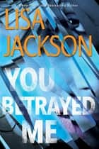 You Betrayed Me - A Chilling Novel of Gripping Psychological Suspense 電子書 by Lisa Jackson