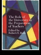 The Role of the University in the Preparation of Teachers ebook by the late Robert Roth